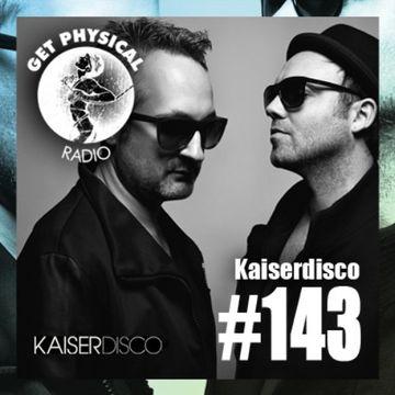 2014-04-08 - Kaiserdisco - Get Physical Radio 143.jpg