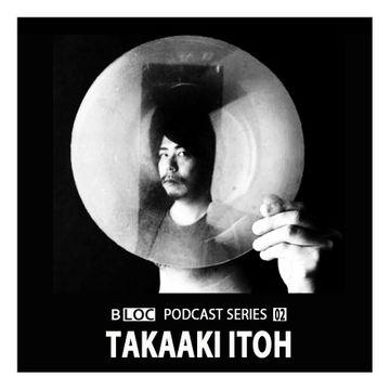 2014-04-01 - Takaaki Itoh - BLOC Podcast Series 02.jpg