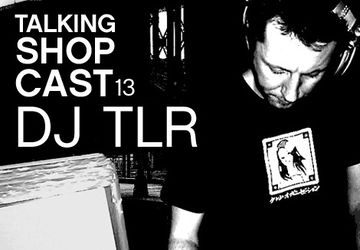 2011-11-28 - DJ TLR - LWE Talking Shopcast 13 (Crème Organization).jpg