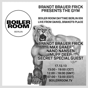 2013-12-17 - Boiler Room Berlin X Brandt Brauer Frick Presents The Gym.png