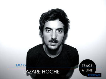 2014-02-15 - Lazare Hoche - Trace A Line Podcast (TAL125).jpg