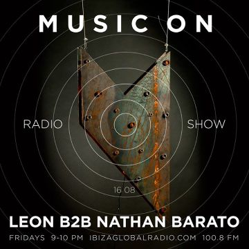 2013-08-16 - Leon b2b Nathan Barato @ Music ON Radio Show, Ibiza Global Radio.jpg