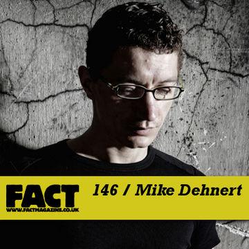 2010-05-03 - Mike Dehnert - FACT Mix 146.jpg