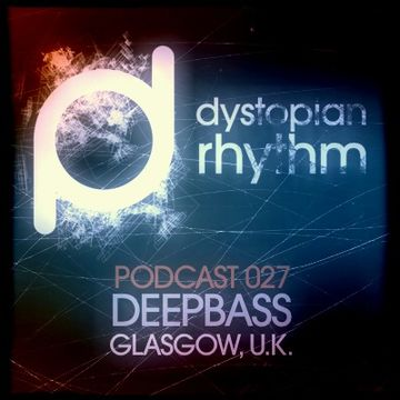 2013-10-01 - Deepbass - Dystopian Rhythm Podcast 027.jpg