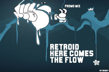 2009 - Retroid - Here Comes The Flow (Promo Mix).jpg