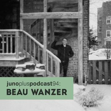 2014-08-27 - Beau Wanzer - Juno Plus Podcast 94.jpg