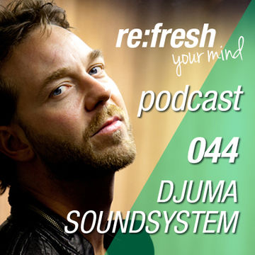2012-08-29 - Djuma Soundsystem - ReFresh Music Podcast 44.jpg