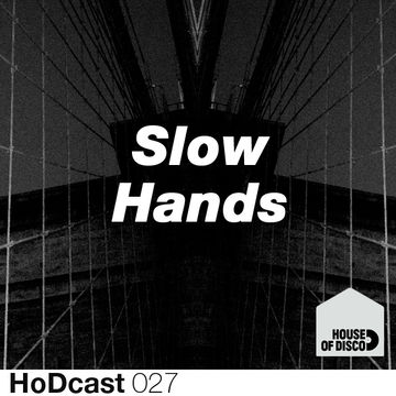 2012-01-20 - Slow Hands - House Of Disco Guestmix.jpg