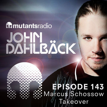 2014-08-29 - John Dahlbäck - Mutants Radio Podcast 143 (Marcus Schössow takeover).jpg