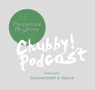 2013-10-02 - Chicagodeep & Taelue - Perpetual Rhythms (Chubby! Podcast 004).jpg