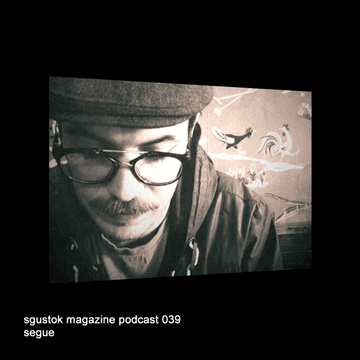 2013-04-07 - Segue - Sgustok Magazine Podcast 039.png