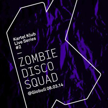2014-04-15 - Zombie Disco Squad - Kartel Klub Live Series 2.jpg