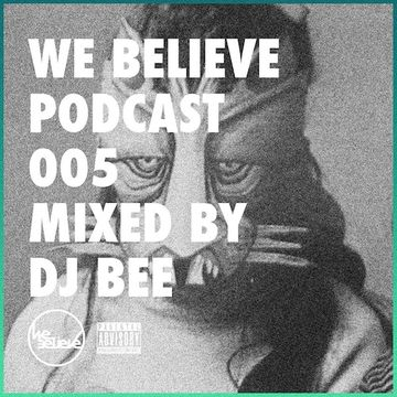 2014-06-10 - DJ Bee - We Believe Podcast 005.jpg