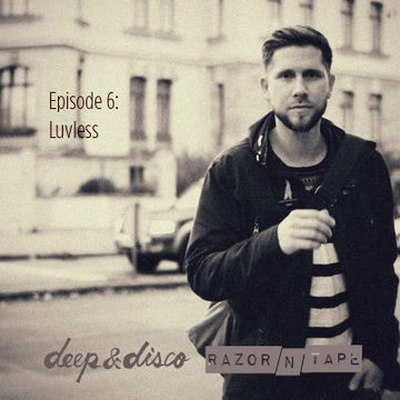 2014-02-11 - Luvless - The Deep & Disco Razor-N-Tape Podcast 6.jpg