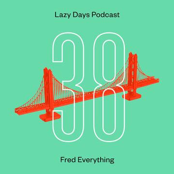 2014-02-25 - Fred Everything - Lazy Days Podcast 38.jpg