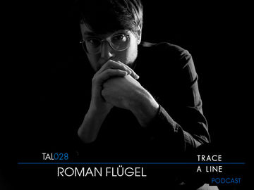 2010-11-30 - Roman Flügel - Trace A Line Podcast (TAL028).jpg