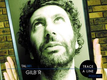 2012-04-23 - Gilb'R - Trace A Line Podcast (TAL081).jpg