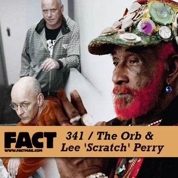2012-08-06 - The Orb & Lee 'Scratch' Perry - FACT Mix 341.jpg