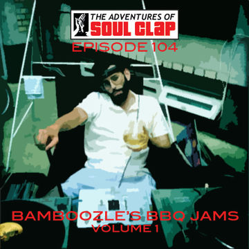 2012-11-30 - Eli aka Bamboozle - BBQ Jams Volume 1 (The Adventures Of Soul Clap 104).jpg