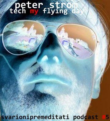 2011-06-08 - Peter STROM - Tech My Flying Day (Svarionipremeditati Podcast 005).jpg