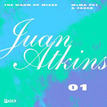 2013-06-27 - Juan Atkins - FADER & MoMA PS1 Warm Up Mix 01.jpg