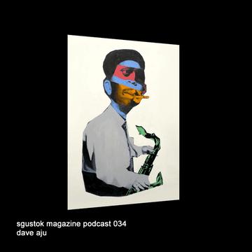 2012-11-11 - Dave Aju - Sgustok Magazine Podcast 034.png