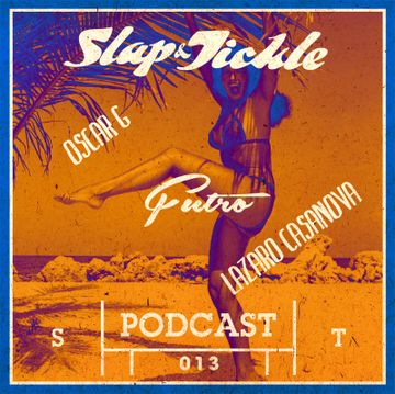 2013-08-09 - Lazaro Casanova b2b Oscar G - Slap & Tickle Podcast 013.jpg