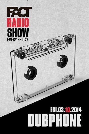 2014-10-03 - Dubphone - FACT Radio Show.jpg