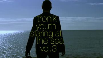 2013-08-15 - Tronik Youth - Staring At The Sea Vol.3 (Promo Mix).jpg