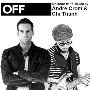 2014-05-16 - Andre Crom & Chi Thanh - OFF Recordings Podcast 136.jpg