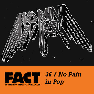 2009-03-27 - No Pain In Pop - FACT Mix 36.jpg