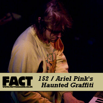 2010-05-24 - Ariel Pink's Haunted Graffiti - FACT Mix 152.jpg