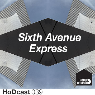 2013-12-12 - Sixth Avenue Express - House Of Disco Guestmix.jpg