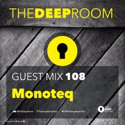2016-07-26 - Monoteq - The Deep Room Guest Mix 108.jpg