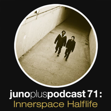 2013-10-08 - Innerspace Halflife - Juno Plus Podcast 71.jpg