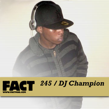 2011-05-06 - DJ Champion - FACT Mix 245.jpg