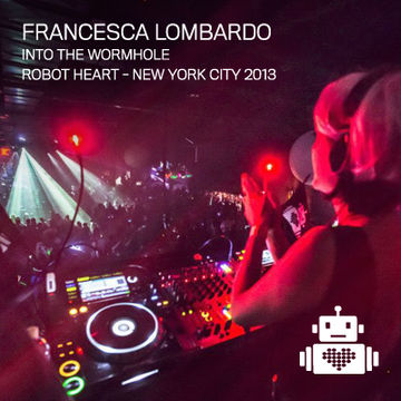 2013-05-04 - Francesca Lombardo @ Robot Heart - Into The Wormhole.jpg