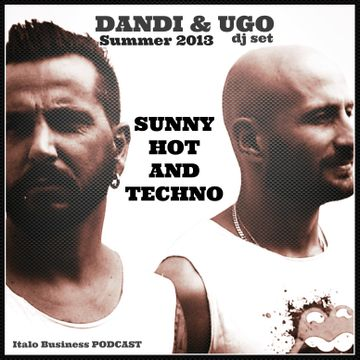 2013-07-20 - Dandi & Ugo - Sunny Hot And Techno (Italo Business Podcast).jpg