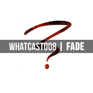 2014-08-13 - Fade - WhatCast 008.jpg