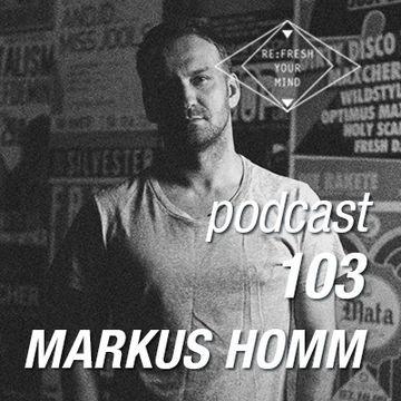 2014-04-16 - Markus Homm - ReFresh Music Podcast 103.jpg