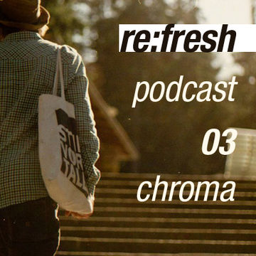 2011-11-14 - Chroma - ReFresh Music Podcast 3.jpg