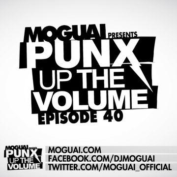 2012-05-03 - Moguai - PUNX Up The Volume 40.jpg