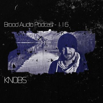 2014-04-02 - Knobs - Brood Audio Podcast (BAP116).jpg