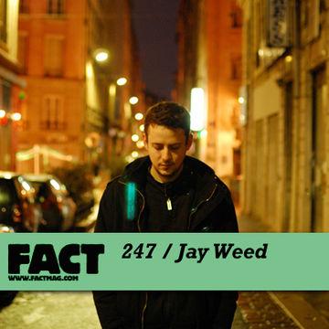 2011-05-13 - Jay Weed - FACT Mix 247.jpg