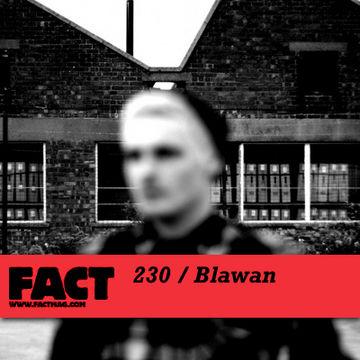 2011-03-14 - Blawan - FACT Mix 230.jpg