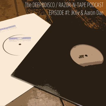 2013-08-07 - JKriv & Aaron Dae - The Deep & Disco Razor-N-Tape Podcast 1.jpg