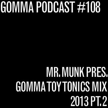 2014-01-07 - Munk - Gomma & Toy Tonics 2013 Megamix, Pt.2 (Gomma Podcast 108).jpg