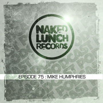 2013-11-22 - Mike Humphries - Naked Lunch Podcast 075.jpg