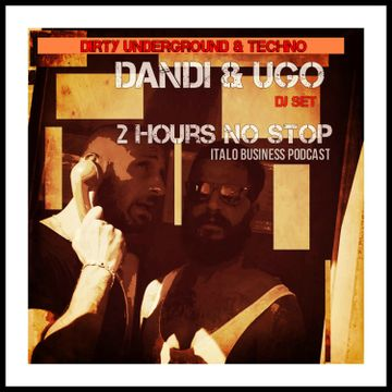 2013-12-11 - Dandi & Ugo - Dirty Underground & Techno - 2 Hours No Stop (Italo Business Podcast).jpg