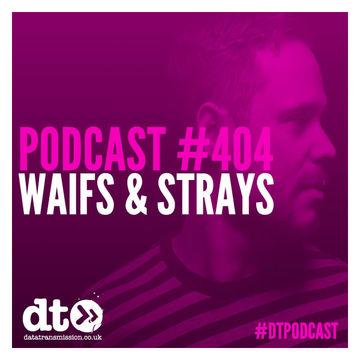 2014-10-06 - Waifs & Strays - Data Transmission Podcast (DTP404).jpg